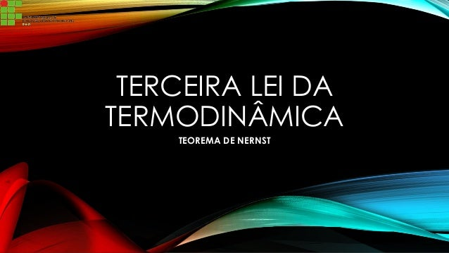 TERCEIRA LEI DA TERMODINÂMICA TEOREMA DE NERNST
