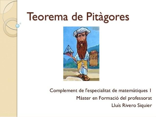 Teorema de Pitàgores    Complement de lespecialitat de matemàtiques 1             Màster en Formació del professorat      ...
