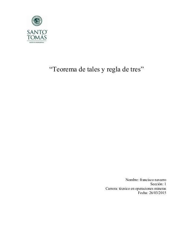 """""""Teorema de tales y regla de tres"""" Nombre: francisco navarro Sección: 1 Carrera: técnico en operaciones mineras Fecha: 26/..."""