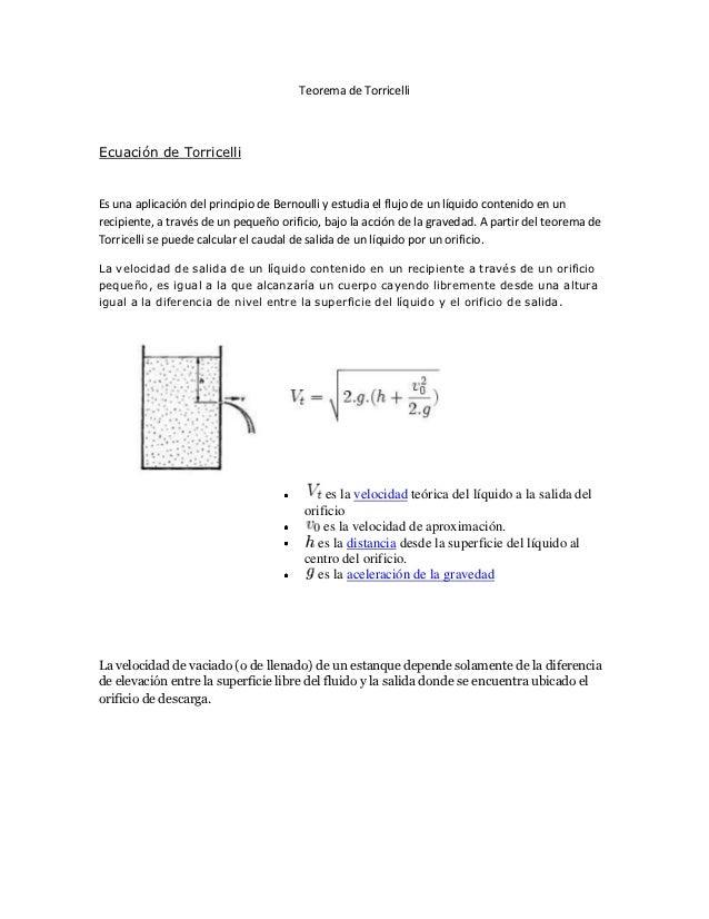 Teorema de TorricelliEcuación de TorricelliEs una aplicación del principio de Bernoulli y estudia el flujo de un líquido c...
