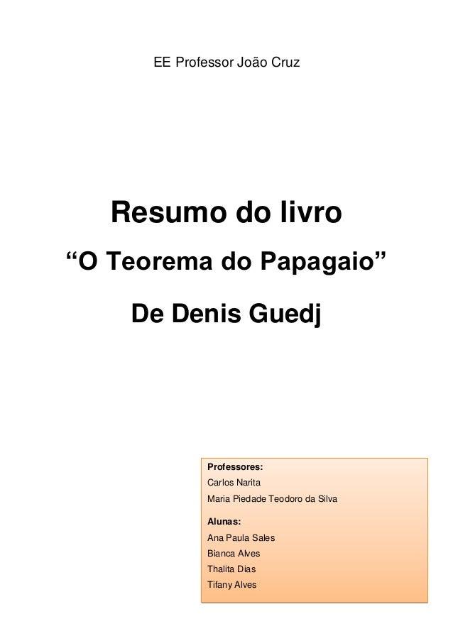 """EE Professor João Cruz  Resumo do livro """"O Teorema do Papagaio"""" De Denis Guedj  Professores: Carlos Narita Maria Piedade T..."""
