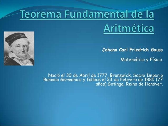 Johann Carl Friedrich Gauss Matemático y Físico. Nació el 30 de Abril de 1777, Brunswick, Sacro Imperio Romano Germanico y...