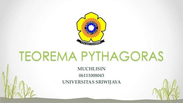 MUCHLISIN06111008043UNIVERSITAS SRIWIJAYATEOREMA PYTHAGORAS
