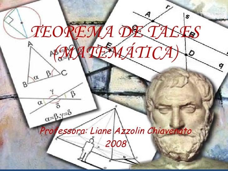 TEOREMA DE TALES (MATEMÁTICA) Professora: Liane Azzolin Chiavenato 2008