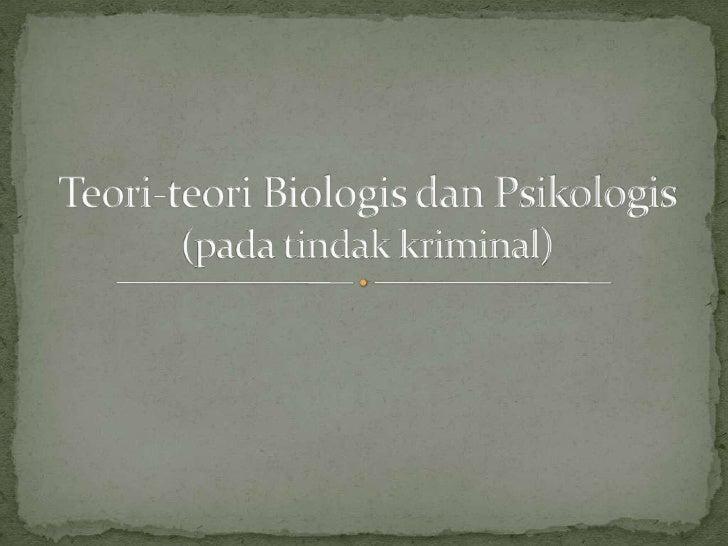 Teori-teori Biologis dan Psikologis(pada tindak kriminal)<br />