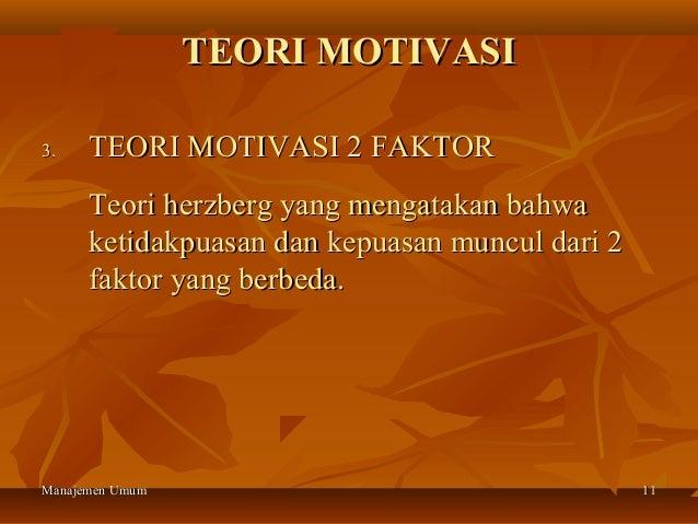 TEORI MOTIVASI3.    TEORI MOTIVASI 2 FAKTOR      Teori herzberg yang mengatakan bahwa      ketidakpuasan dan kepuasan munc...
