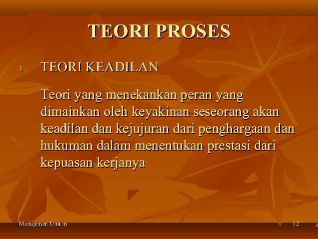 TEORI PROSES1.    TEORI KEADILAN      Teori yang menekankan peran yang      dimainkan oleh keyakinan seseorang akan      k...