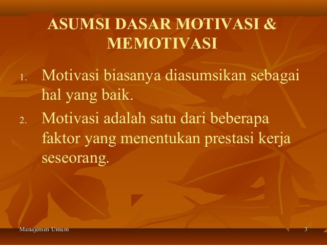 ASUMSI DASAR MOTIVASI &            MEMOTIVASI1.    Motivasi biasanya diasumsikan sebagai      hal yang baik.2.    Motivasi...