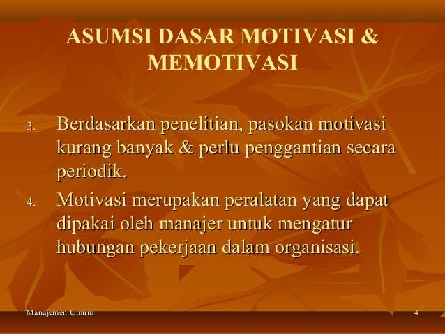 ASUMSI DASAR MOTIVASI &             MEMOTIVASI3.    Berdasarkan penelitian, pasokan motivasi      kurang banyak & perlu pe...