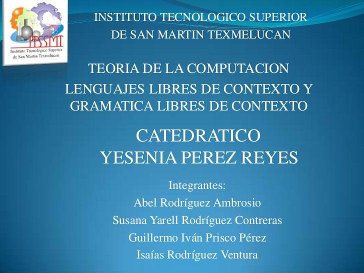 INSTITUTO TECNOLOGICO SUPERIOR<br />DE SAN MARTIN TEXMELUCAN<br />TEORIA DE LA COMPUTACION<br />LENGUAJES LIBRES DE CONTEX...