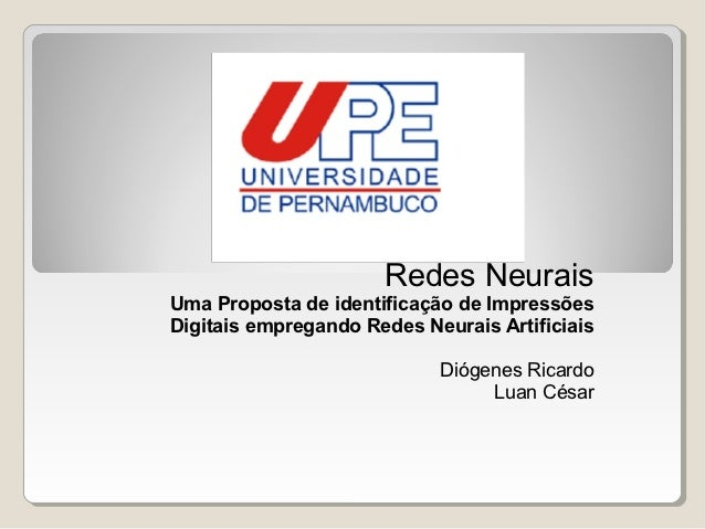 Redes NeuraisUma Proposta de identificação de ImpressõesDigitais empregando Redes Neurais Artificiais                     ...