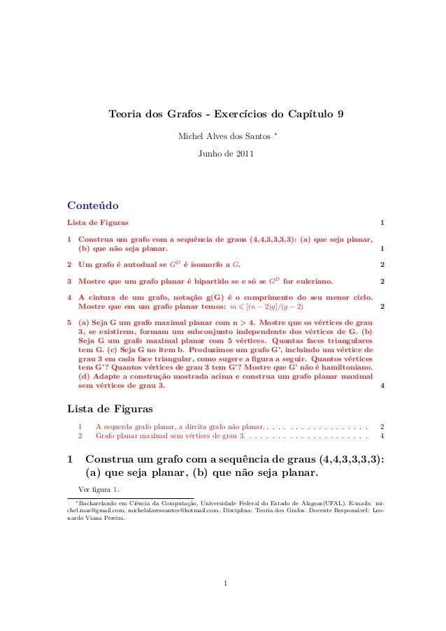 Teoria dos Grafos - Exercícios do Capítulo 9 Michel Alves dos Santos ∗ Junho de 2011 Conteúdo Lista de Figuras 1 1 Constru...