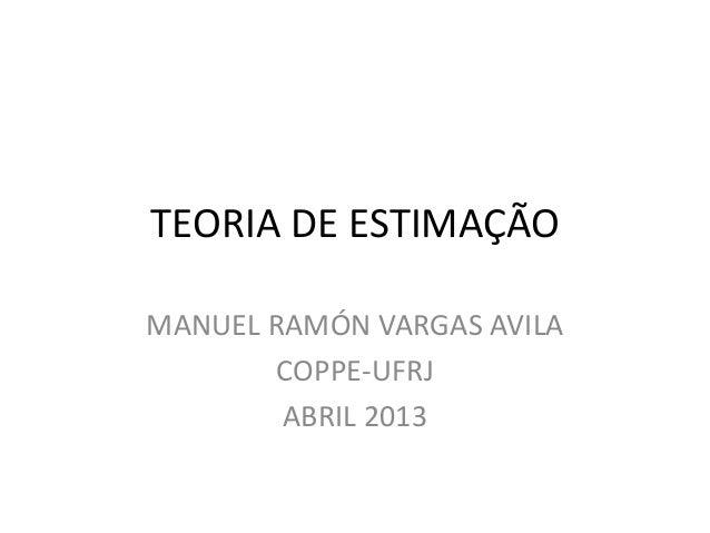 TEORIA DE ESTIMAÇÃOMANUEL RAMÓN VARGAS AVILACOPPE-UFRJABRIL 2013