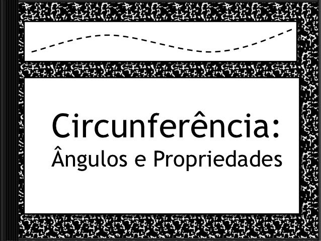 Circunferência:Ângulos e Propriedades