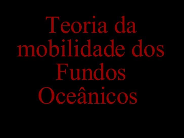 Teoria da mobilidade dos Fundos Oceânicos
