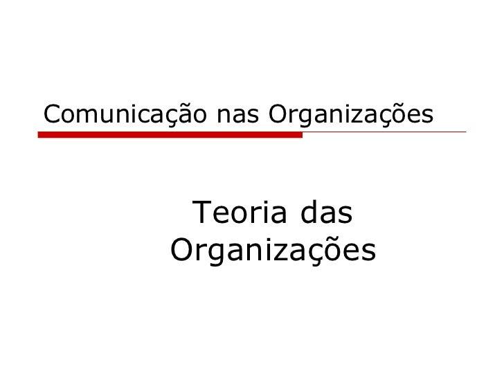 Comunicação nas Organizações Teoria das Organizações
