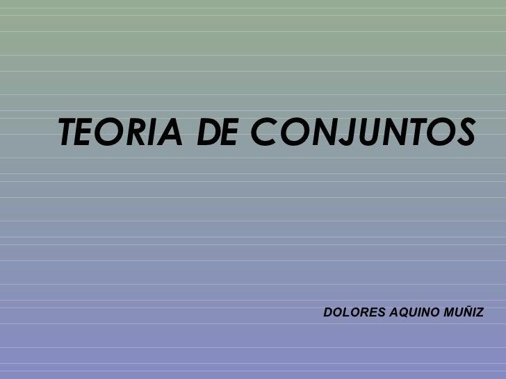 TEORIA DE CONJUNTOS DOLORES AQUINO MUÑIZ
