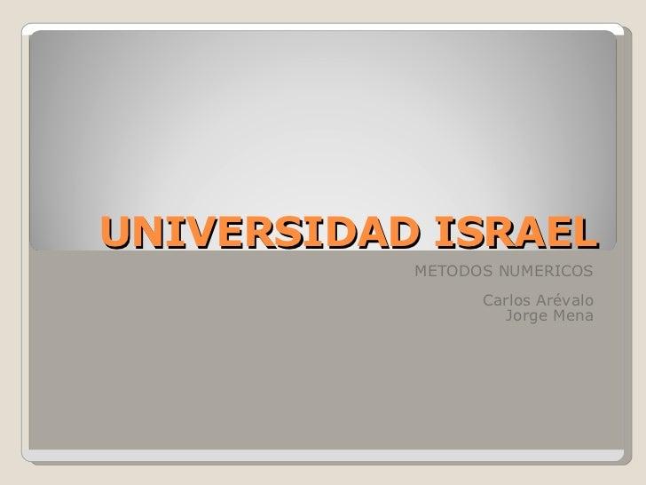 UNIVERSIDAD ISRAEL METODOS NUMERICOS Carlos Arévalo Jorge Mena