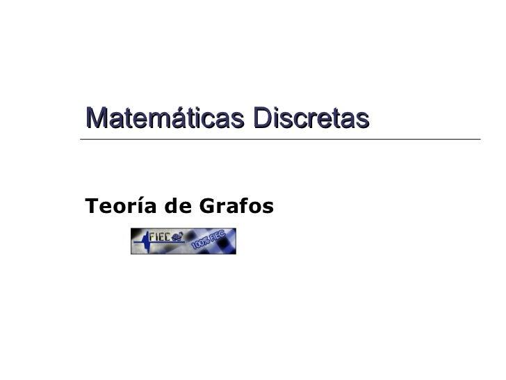 Matemáticas Discretas Teoría de Grafos