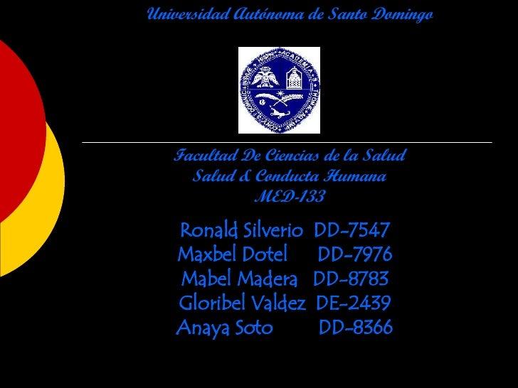 Universidad Autónoma de Santo Domingo Facultad De Ciencias de la Salud Salud & Conducta Humana MED-133 Ronald Silverio  DD...
