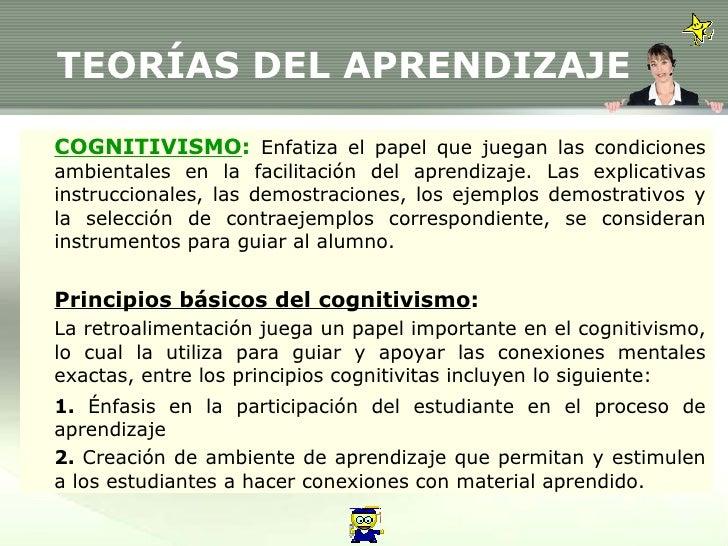TEORÍAS DEL APRENDIZAJE COGNITIVISMO :   Enfatiza el papel que juegan las condiciones ambientales en la facilitación del a...