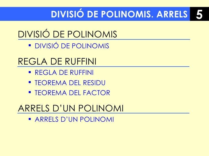 DIVISIÓ DE POLINOMIS. ARRELS <ul><li>DIVISIÓ DE POLINOMIS </li></ul><ul><ul><li>DIVISIÓ DE POLINOMIS   </li></ul></ul><ul>...