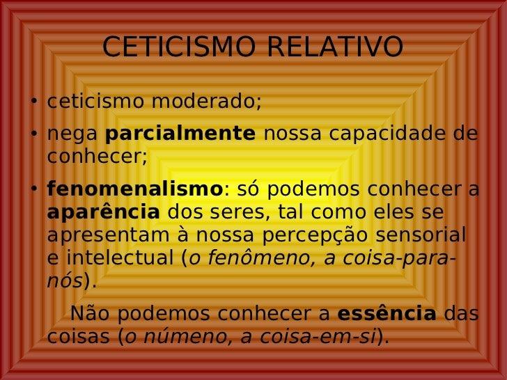 CETICISMO RELATIVO <ul><li>ceticismo moderado; </li></ul><ul><li>nega  parcialmente  nossa capacidade de conhecer; </li></...