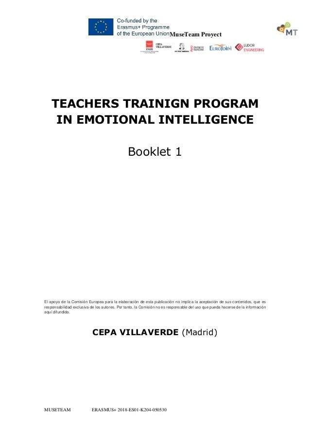 MuseTeam Proyect MUSETEAM ERASMUS+ 2018-ES01-K204-050530 TEACHERS TRAINIGN PROGRAM IN EMOTIONAL INTELLIGENCE Booklet 1 El ...
