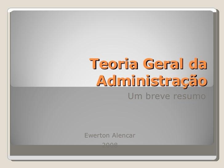 Teoria Geral da Administração Um breve resumo Ewerton Alencar 2008