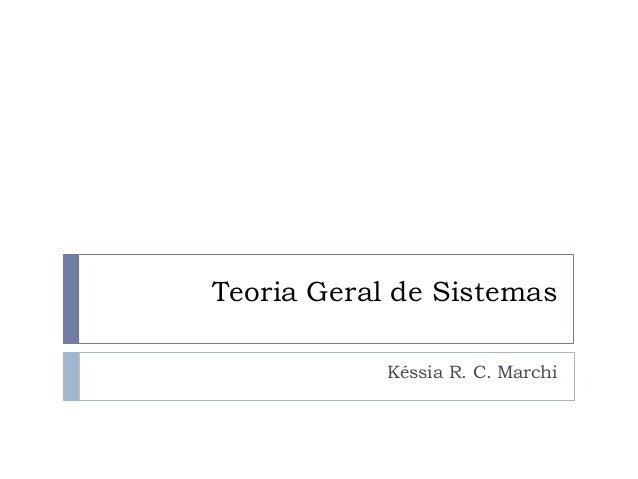 Teoria Geral de Sistemas Késsia R. C. Marchi