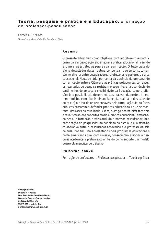 Teoria, pesquisa e prática em Educação: a formação do professor-pesquisador Débora R. P. Nunes Universidade Federal do Rio...