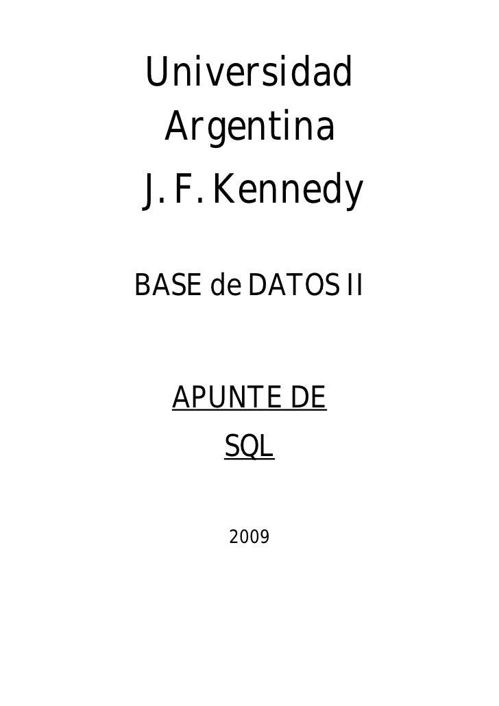 Universidad  Argentina J. F. Kennedy  BASE de DATOS II     APUNTE DE       SQL        2009