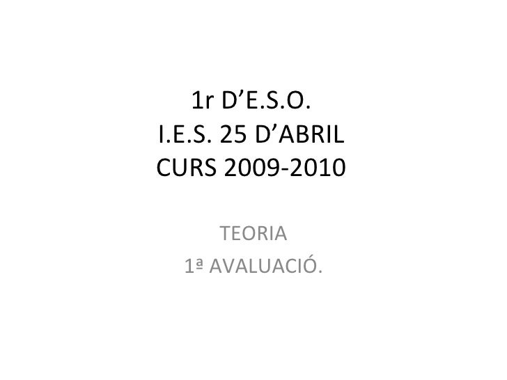 1r D'E.S.O. I.E.S. 25 D'ABRIL CURS 2009-2010 TEORIA 1ª AVALUACIÓ.
