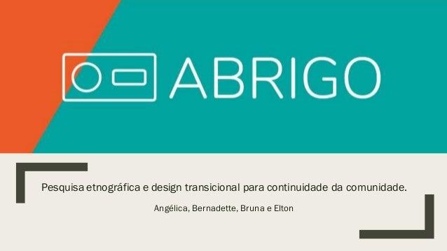 Pesquisa etnográfica e design transicional para continuidade da comunidade. Angélica, Bernadette, Bruna e Elton