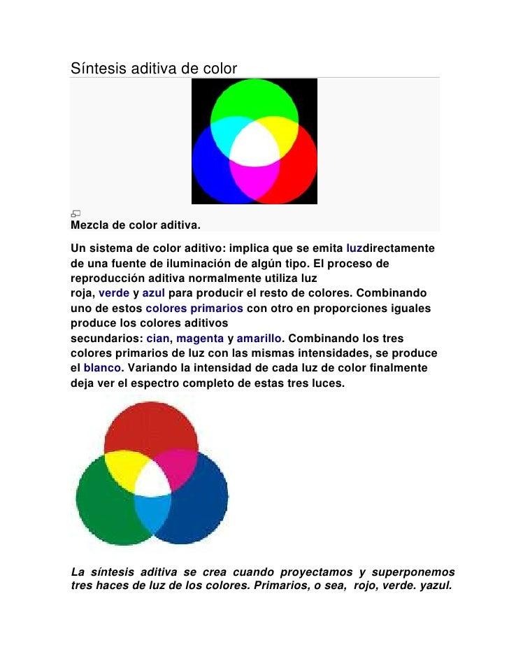 Síntesis aditiva de colorMezcla de color aditiva.Un sistema de color aditivo: implica que se emita luzdirectamentede una f...