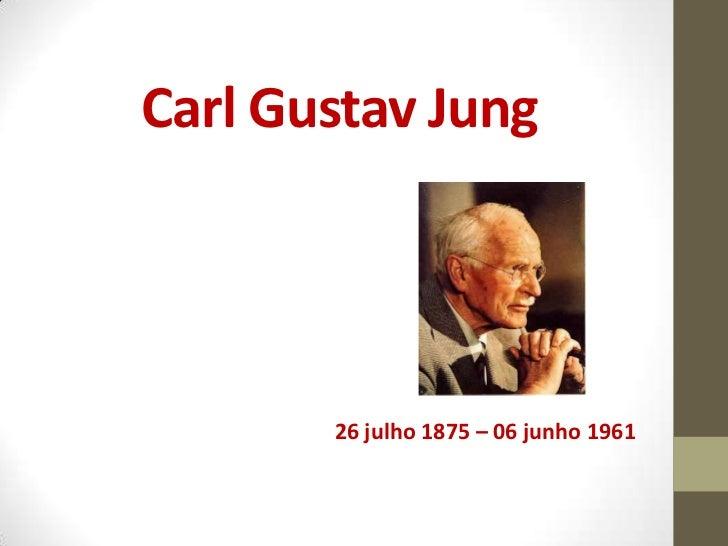 Carl Gustav Jung       26 julho 1875 – 06 junho 1961