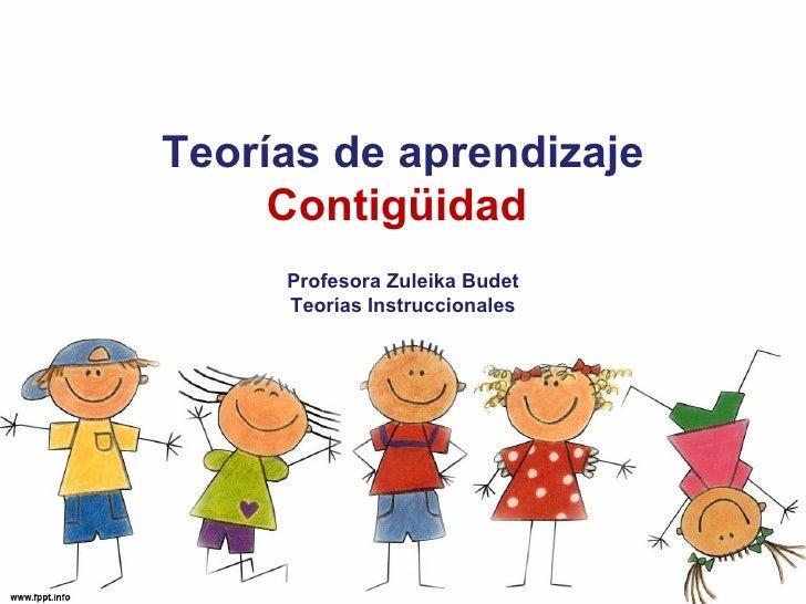 Teorías de aprendizaje     Contigüidad     Profesora Zuleika Budet     Teorías Instruccionales