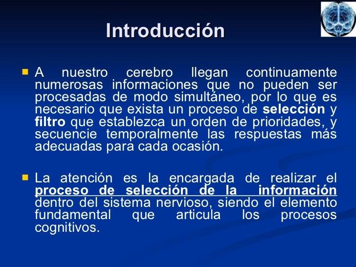 <ul><li>A nuestro cerebro llegan continuamente numerosas informaciones que no pueden ser procesadas de modo simultáneo, po...