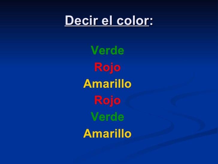 Decir el color : <ul><li>Verde </li></ul><ul><li>Rojo </li></ul><ul><li>Amarillo </li></ul><ul><li>Rojo </li></ul><ul><li>...