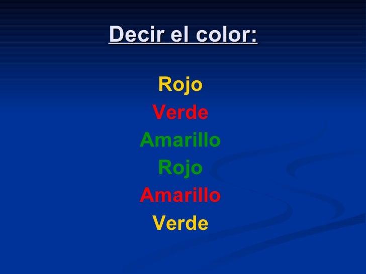 Decir el color: <ul><li>Rojo </li></ul><ul><li>Verde </li></ul><ul><li>Amarillo </li></ul><ul><li>Rojo </li></ul><ul><li>A...