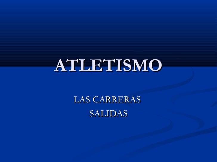 ATLETISMO LAS CARRERAS    SALIDAS