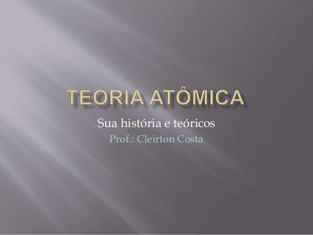 Sua história e teóricos Prof.: Cleirton Costa