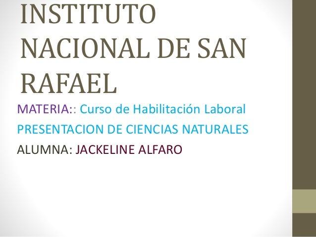 INSTITUTO  NACIONAL DE SAN  RAFAEL  MATERIA:: Curso de Habilitación Laboral  PRESENTACION DE CIENCIAS NATURALES  ALUMNA: J...