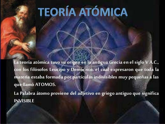 Su Teoría fue: • Los Átomos siempreestán en Movimiento. • Existen Distintos tipos de átomos para cada uno de los elementos...