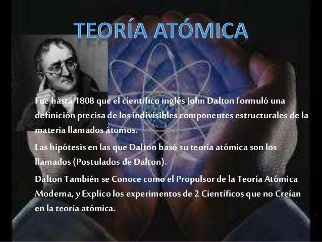 Sin Embargo la Teoría de Dalton no fue aceptada hasta que el Físico Italiano A. AVOGADROExplico los experimentos deGay Lus...