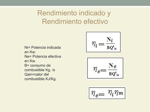 Rendimiento indicado y        Rendimiento efectivoNi= Potencia indicadaen Kw.Ne= Potencia efectivaen Kw.B= consumo decombu...