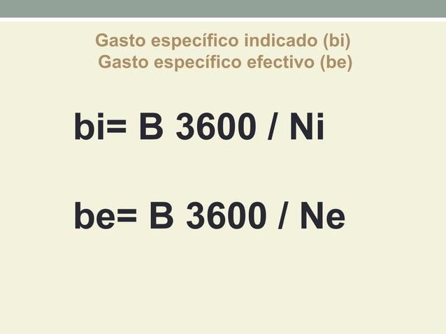 Gasto específico indicado (bi) Gasto específico efectivo (be)bi= B 3600 / Nibe= B 3600 / Ne