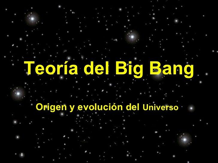 Teoría del Big Bang Origen y evolución del  Universo
