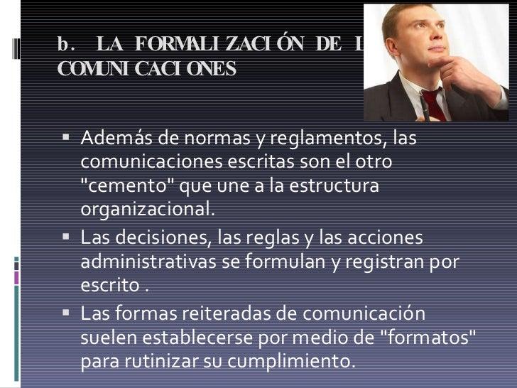 b. LA FORMALIZACIÓN DE LAS COMUNICACIONES  <ul><li>Además de normas y reglamentos, las comunicaciones escritas son el otr...