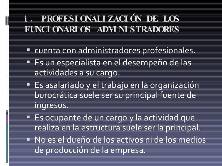 i. PROFESIONALIZACIÓN DE LOS FUNCIONARIOS ADMINISTRADORES  <ul><li>cuenta con administradores profesionales. </li></ul><ul...